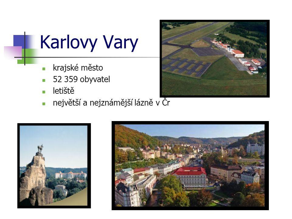 Karlovy Vary krajské město 52 359 obyvatel letiště největší a nejznámější lázně v Čr