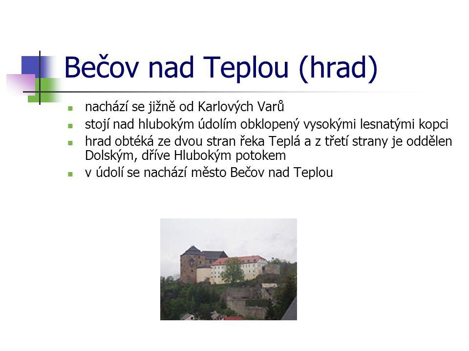 Bečov nad Teplou (hrad) nachází se jižně od Karlových Varů stojí nad hlubokým údolím obklopený vysokými lesnatými kopci hrad obtéká ze dvou stran řeka