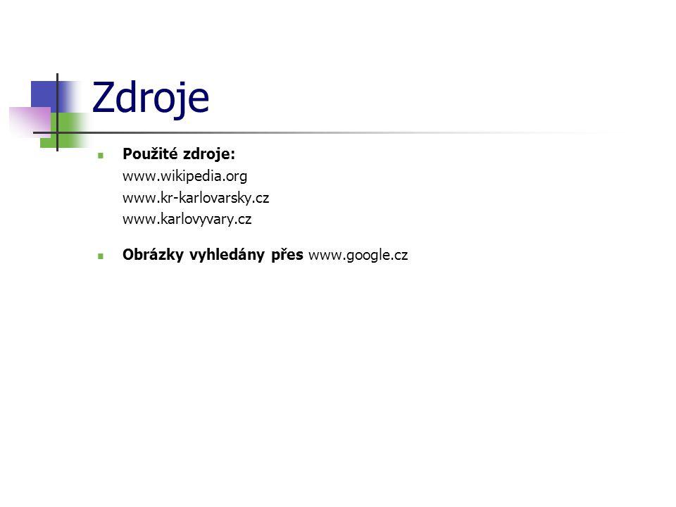 Zdroje Použité zdroje: www.wikipedia.org www.kr-karlovarsky.cz www.karlovyvary.cz Obrázky vyhledány přes www.google.cz