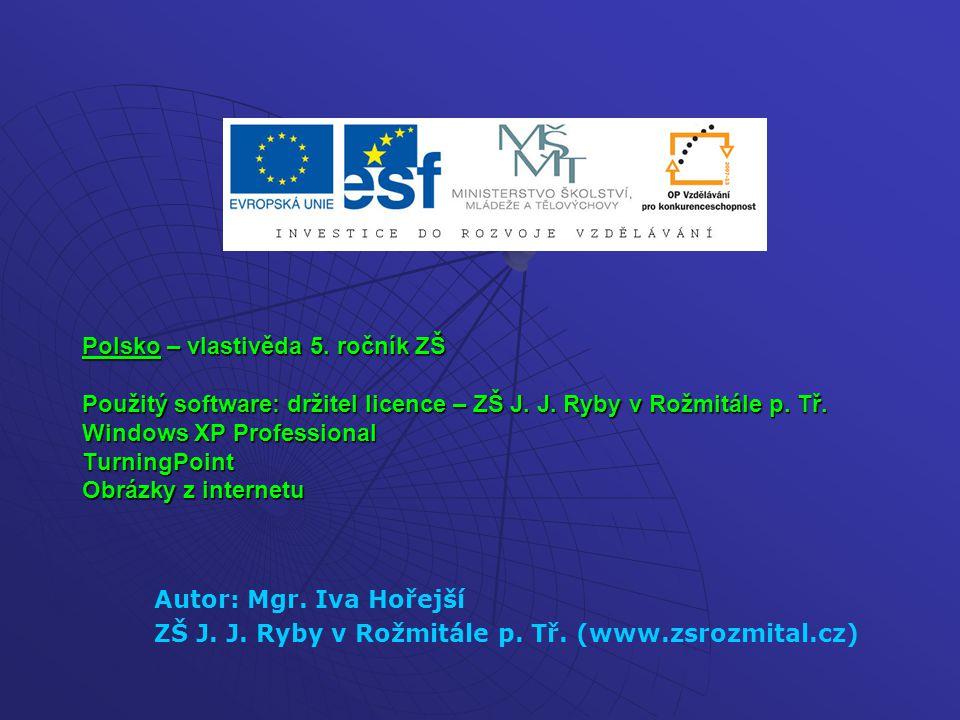 Polsko – vlastivěda 5. ročník ZŠ Použitý software: držitel licence – ZŠ J. J. Ryby v Rožmitále p. Tř. Windows XP Professional TurningPoint Obrázky z i