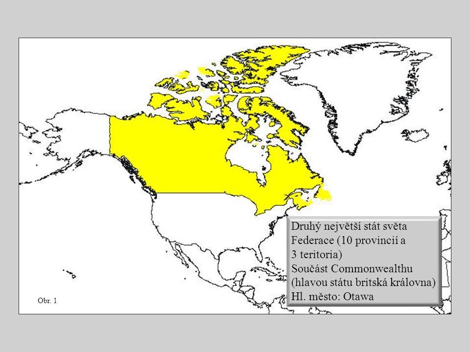 Obr. 1 Druhý největší stát světa Federace (10 provincií a 3 teritoria) Součást Commonwealthu (hlavou státu britská královna) Hl. město: Otawa