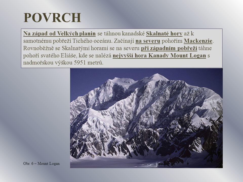 POVRCH Na západ od Velkých planin se táhnou kanadské Skalnaté hory až k samotnému pobřeží Tichého oceánu. Začínají na severu pohořím Mackenzie. Rovnob