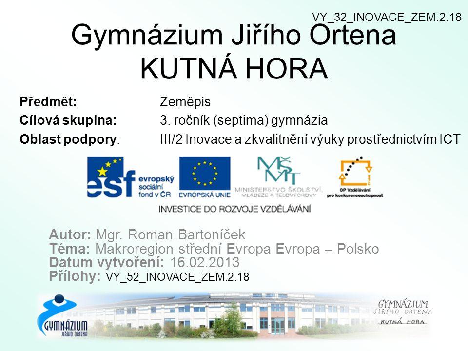 Gymnázium Jiřího Ortena KUTNÁ HORA Předmět: Zeměpis Cílová skupina: 3. ročník (septima) gymnázia Oblast podpory: III/2 Inovace a zkvalitnění výuky pro