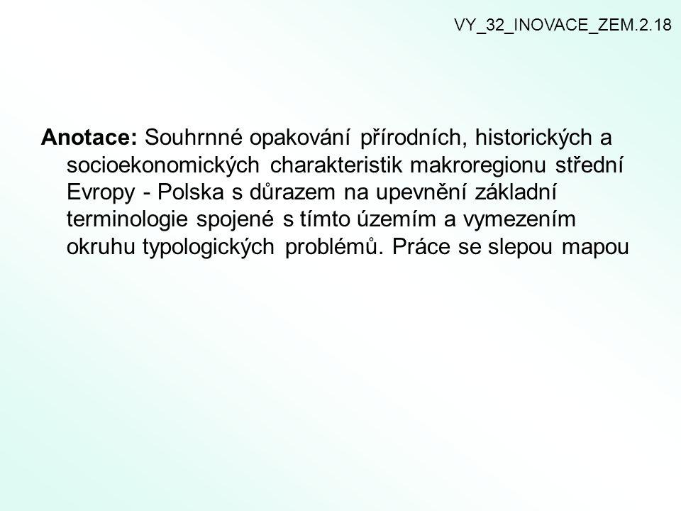 Anotace: Souhrnné opakování přírodních, historických a socioekonomických charakteristik makroregionu střední Evropy - Polska s důrazem na upevnění základní terminologie spojené s tímto územím a vymezením okruhu typologických problémů.