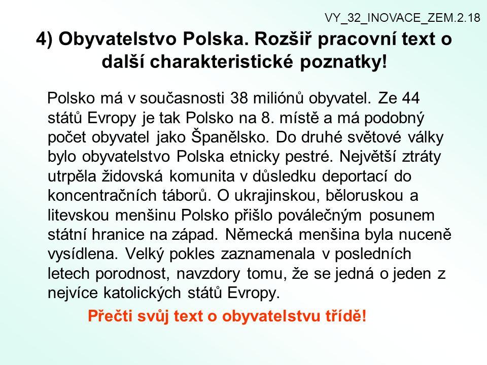 4) Obyvatelstvo Polska. Rozšiř pracovní text o další charakteristické poznatky! Polsko má v současnosti 38 miliónů obyvatel. Ze 44 států Evropy je tak