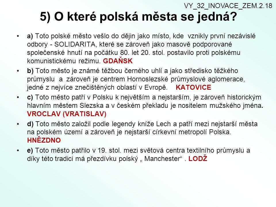 5) O které polská města se jedná? a) Toto polské město vešlo do dějin jako místo, kde vznikly první nezávislé odbory - SOLIDARITA, které se zároveň ja