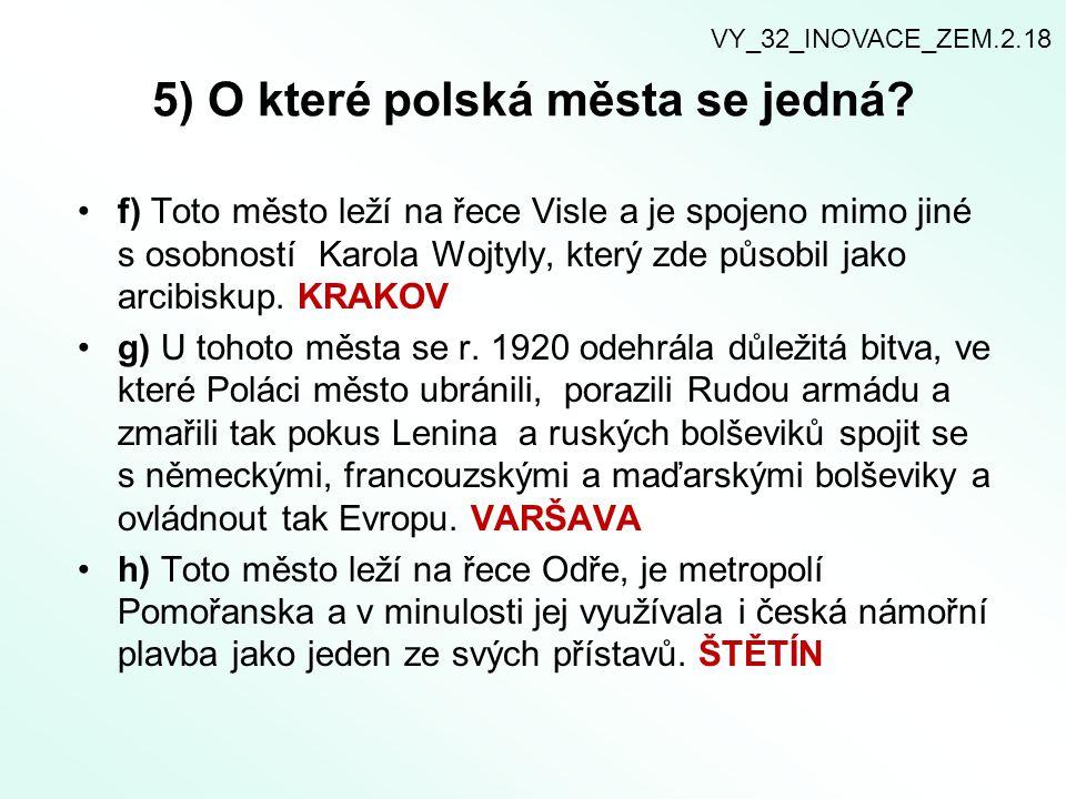 5) O které polská města se jedná? f) Toto město leží na řece Visle a je spojeno mimo jiné s osobností Karola Wojtyly, který zde působil jako arcibisku