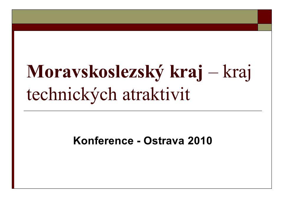 Moravskoslezský kraj – kraj technických atraktivit Konference - Ostrava 2010