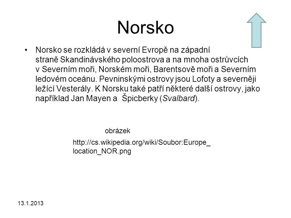 13.1.2013 Norsko Norsko se rozkládá v severní Evropě na západní straně Skandinávského poloostrova a na mnoha ostrůvcích v Severním moři, Norském moři, Barentsově moři a Severním ledovém oceánu.