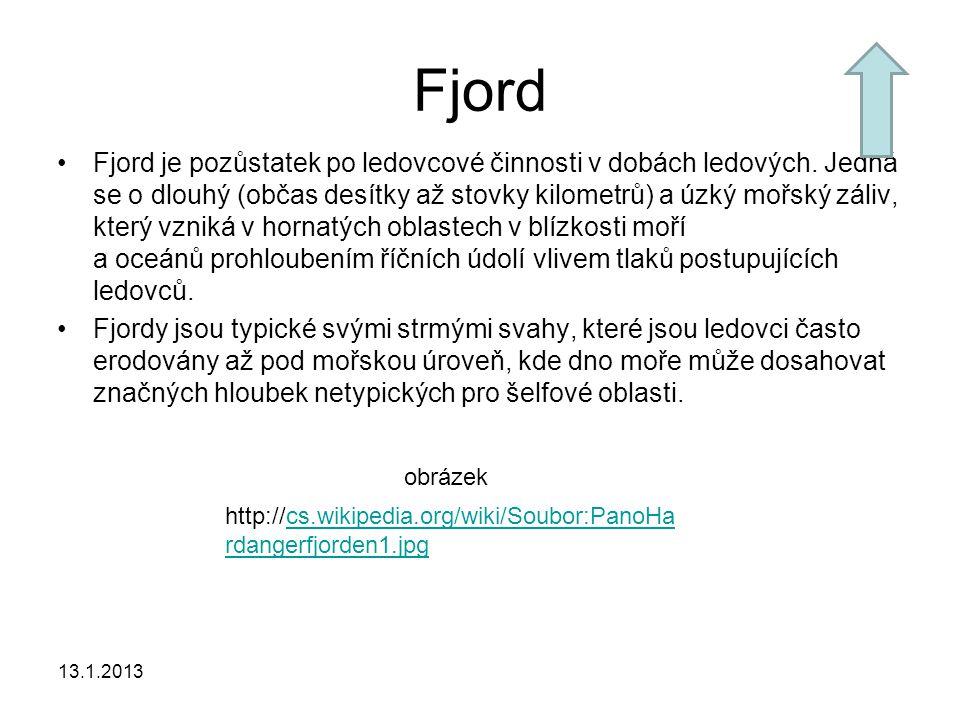 13.1.2013 Vznik fjordů Fjordy vznikají v dobách glaciálního zalednění, kdy postupující ledovec sestupuje z karových oblastí po svahu do oblastí položených níže.