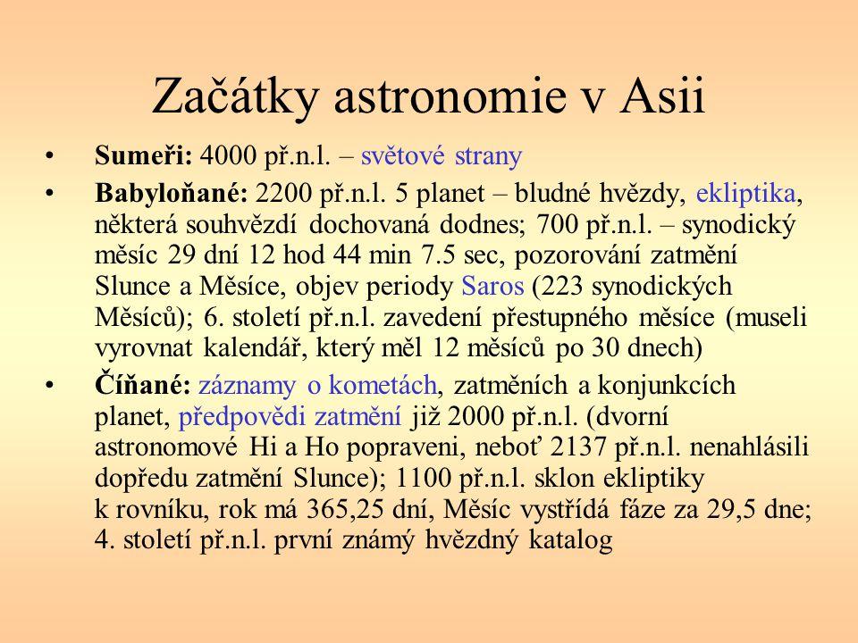 Začátky astronomie v Asii Sumeři: 4000 př.n.l. – světové strany Babyloňané: 2200 př.n.l. 5 planet – bludné hvězdy, ekliptika, některá souhvězdí dochov