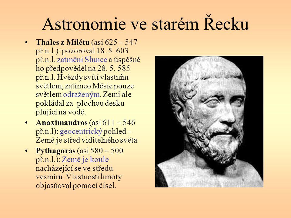 Astronomie ve starém Řecku Thales z Milétu (asi 625 – 547 př.n.l.): pozoroval 18. 5. 603 př.n.l. zatmění Slunce a úspěšně ho předpověděl na 28. 5. 585