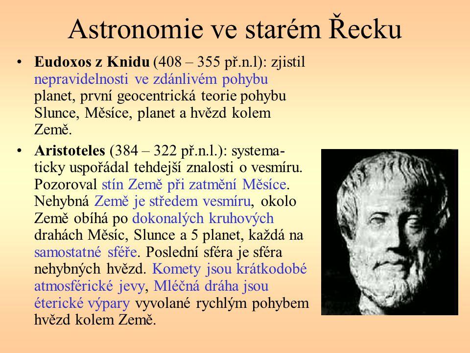 Astronomie ve starém Řecku Eudoxos z Knidu (408 – 355 př.n.l): zjistil nepravidelnosti ve zdánlivém pohybu planet, první geocentrická teorie pohybu Slunce, Měsíce, planet a hvězd kolem Země.