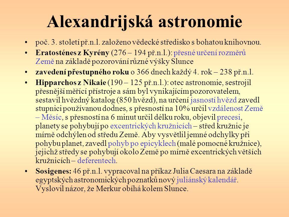 Alexandrijská astronomie poč. 3. století př.n.l. založeno vědecké středisko s bohatou knihovnou. Eratosténes z Kyrény (276 – 194 př.n.l.): přesné urče