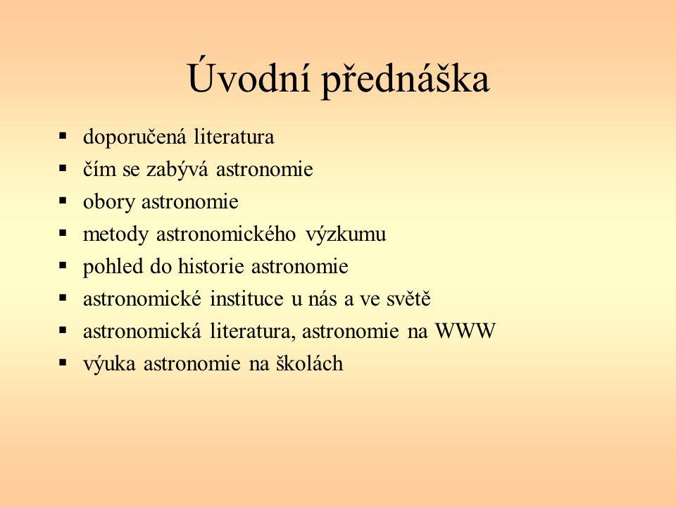 Úvodní přednáška  doporučená literatura  čím se zabývá astronomie  obory astronomie  metody astronomického výzkumu  pohled do historie astronomie