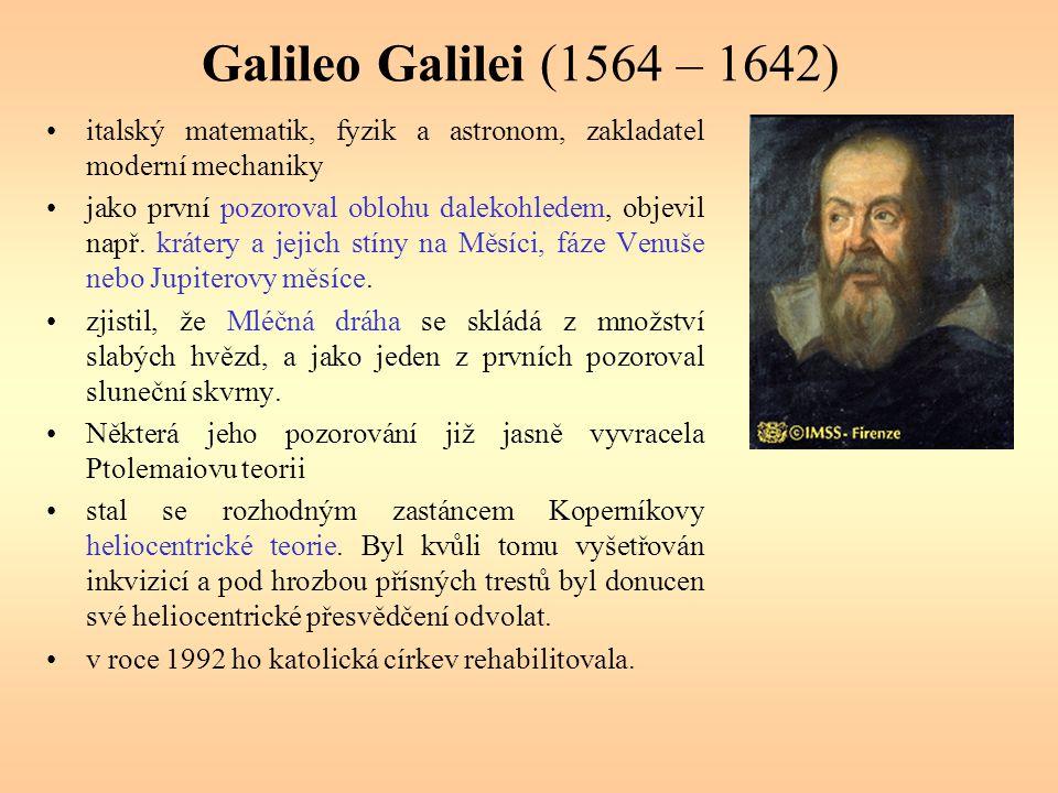 Galileo Galilei (1564 – 1642) italský matematik, fyzik a astronom, zakladatel moderní mechaniky jako první pozoroval oblohu dalekohledem, objevil např