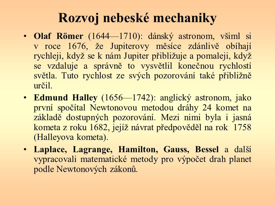 Rozvoj nebeské mechaniky Olaf Römer (1644—1710): dánský astronom, všiml si v roce 1676, že Jupiterovy měsíce zdánlivě obíhají rychleji, když se k nám Jupiter přibližuje a pomaleji, když se vzdaluje a správně to vysvětlil konečnou rychlostí světla.