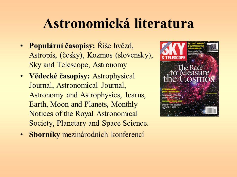 Astronomická literatura Populární časopisy: Říše hvězd, Astropis, (česky), Kozmos (slovensky), Sky and Telescope, Astronomy Vědecké časopisy: Astrophy