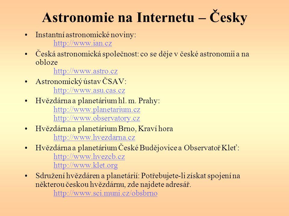 Astronomie na Internetu – Česky Instantní astronomické noviny: http://www.ian.cz http://www.ian.cz Česká astronomická společnost: co se děje v české astronomii a na obloze http://www.astro.cz http://www.astro.cz Astronomický ústav ČSAV: http://www.asu.cas.cz http://www.asu.cas.cz Hvězdárna a planetárium hl.