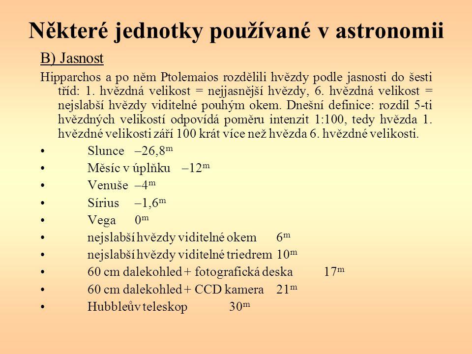 Některé jednotky používané v astronomii B) Jasnost Hipparchos a po něm Ptolemaios rozdělili hvězdy podle jasnosti do šesti tříd: 1. hvězdná velikost =