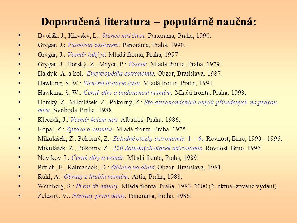 Doporučená literatura – populárně naučná:  Dvořák, J., Křivský, L.: Slunce náš život. Panorama, Praha, 1990.  Grygar, J.: Vesmírná zastavení. Panora