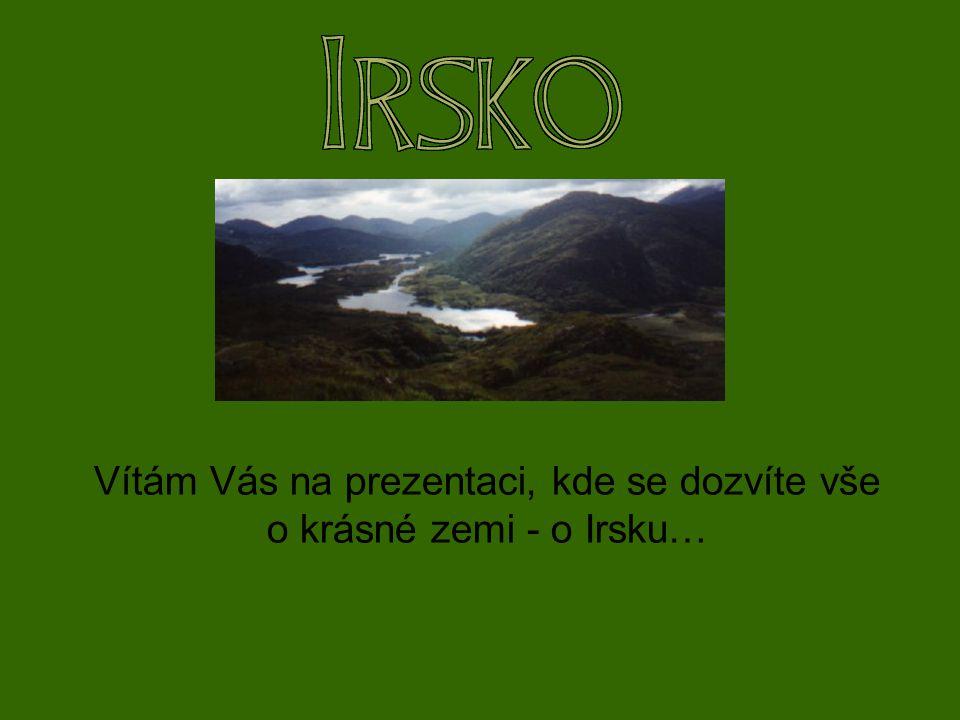 Vítám Vás na prezentaci, kde se dozvíte vše o krásné zemi - o Irsku…