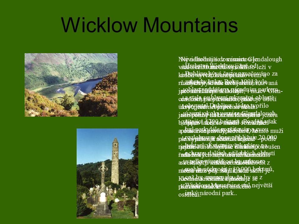 Wicklow Mountains Hrabství Wicklow jižně od Dublinu bývá často označováno za zahradu Irska. Roku 1991 byla oblast vyhlášena národním parkem a stala se