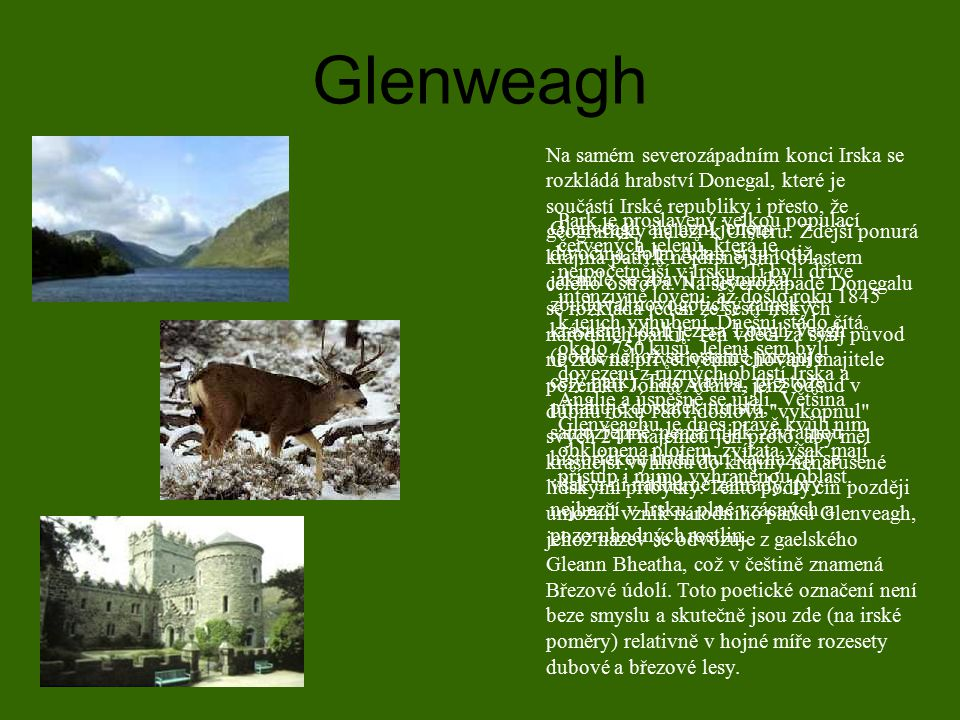 Glenweagh Na samém severozápadním konci Irska se rozkládá hrabství Donegal, které je součástí Irské republiky i přesto, že geograficky náleží k Ulster