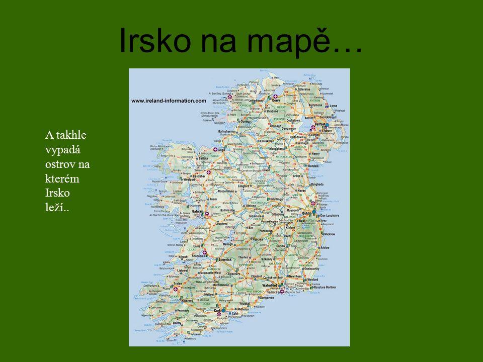 Irsko na mapě… A takhle vypadá ostrov na kterém Irsko leží..