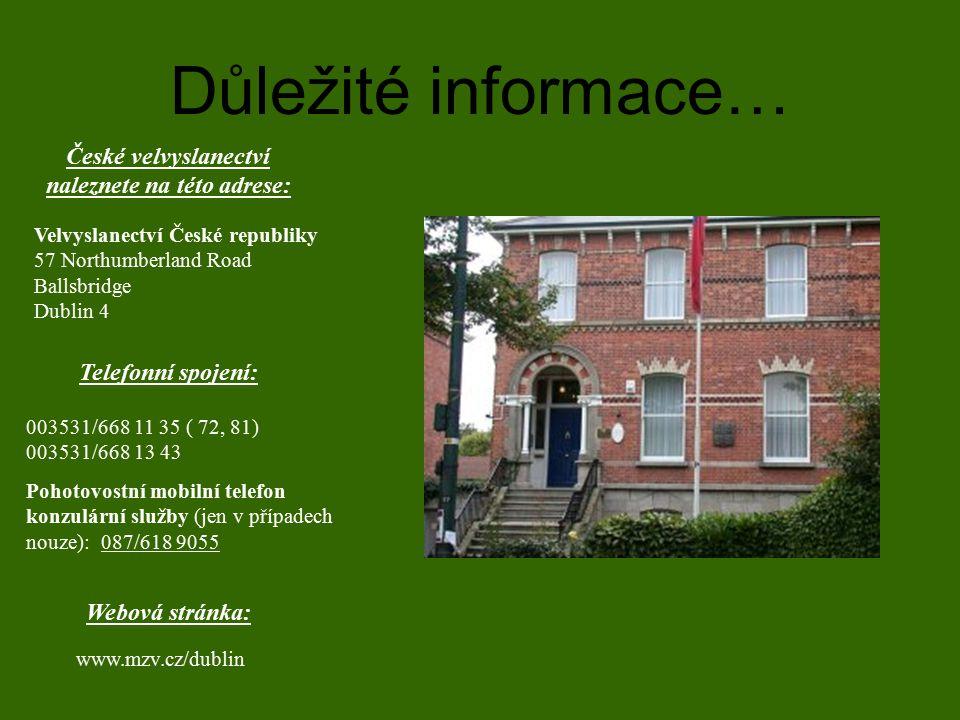 Důležité informace… České velvyslanectví naleznete na této adrese: Velvyslanectví České republiky 57 Northumberland Road Ballsbridge Dublin 4 Telefonn