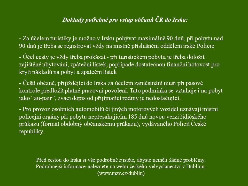 Doklady potřebné pro vstup občanů ČR do Irska: - Za účelem turistiky je možno v Irsku pobývat maximálně 90 dnů, při pobytu nad 90 dnů je třeba se regi