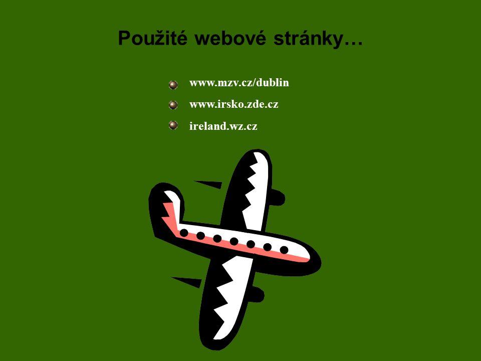 Použité webové stránky… www.mzv.cz/dublin www.irsko.zde.cz ireland.wz.cz