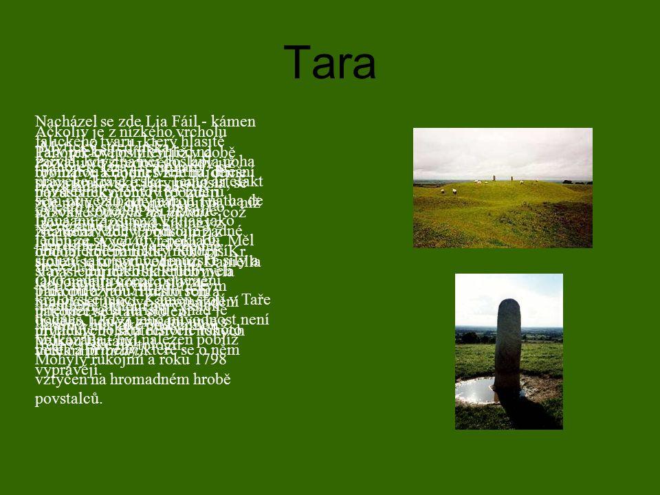 Tara Mytický střed Irska - pahorek Tara (Teamhair) - se rozkládá v srdci hrabství Meath na východě Irska. Po geografické stránce uprostřed ostrova roz