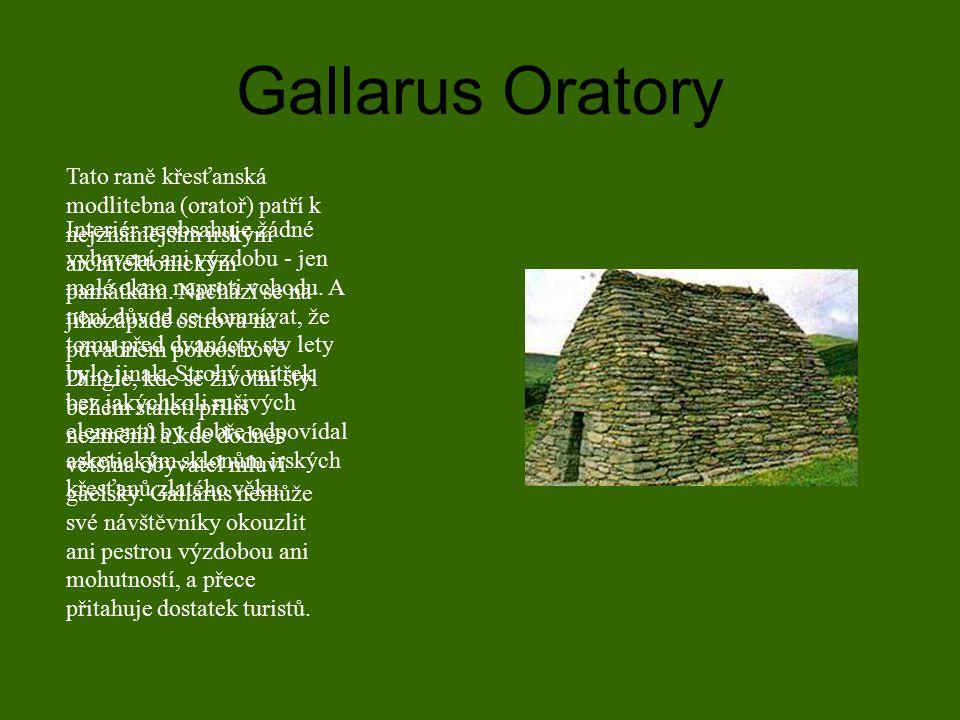 Gallarus Oratory Tato raně křesťanská modlitebna (oratoř) patří k nejznámějším irským architektonickým památkám. Nachází se na jihozápadě ostrova na p