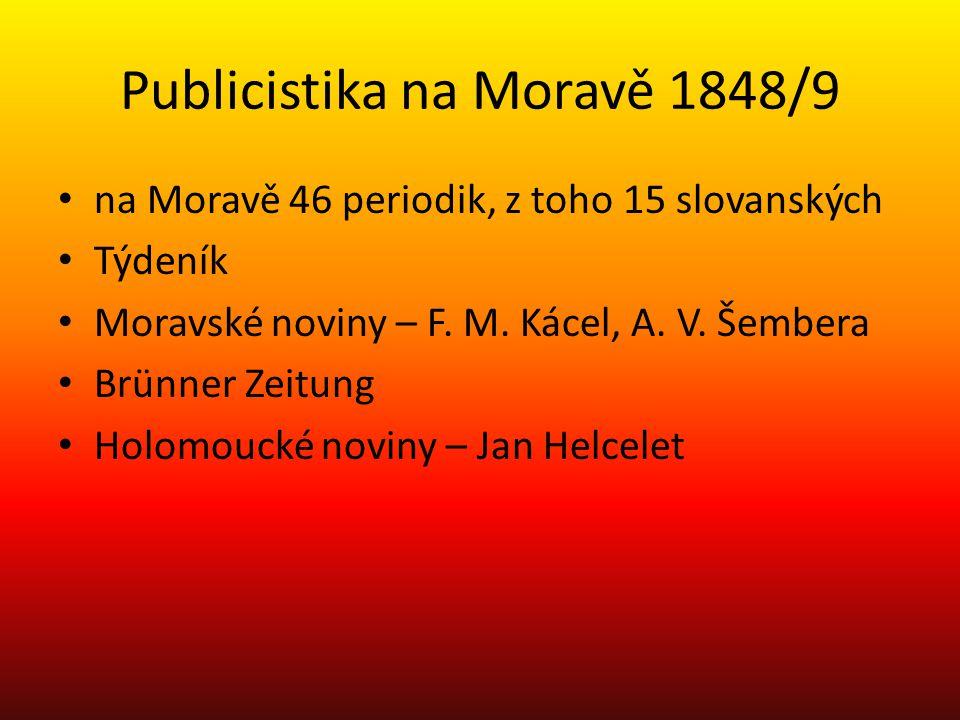 Publicistika na Moravě 1848/9 na Moravě 46 periodik, z toho 15 slovanských Týdeník Moravské noviny – F. M. Kácel, A. V. Šembera Brünner Zeitung Holomo