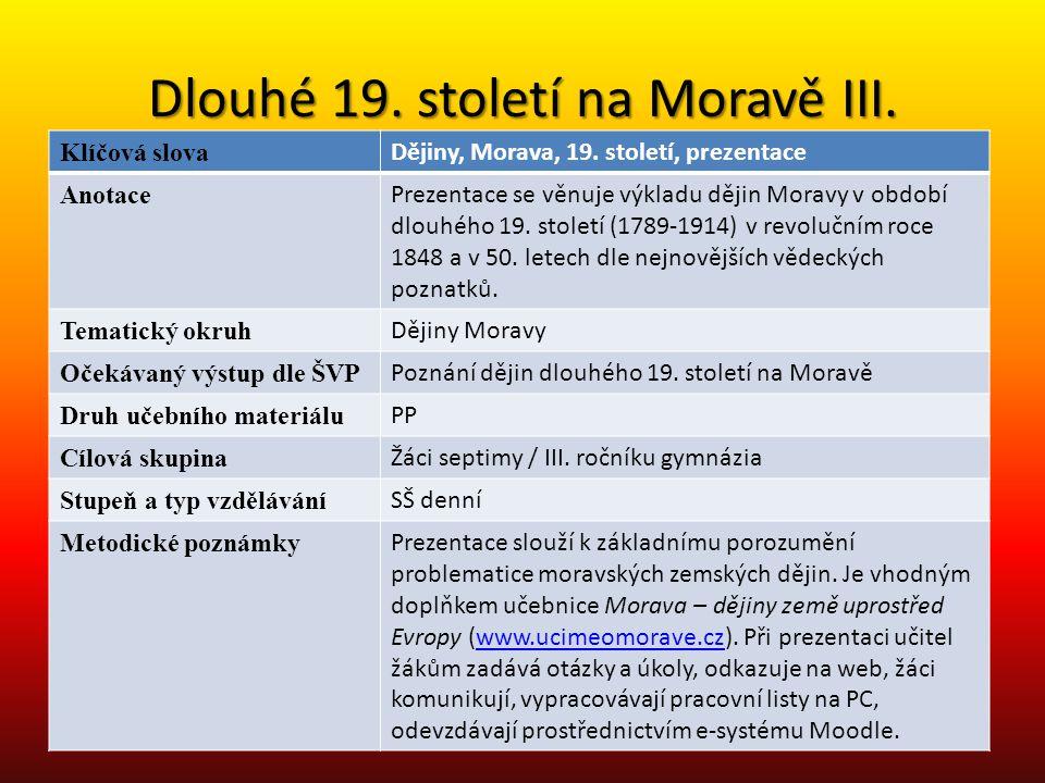Dlouhé 19. století na Moravě III. Klíčová slova Dějiny, Morava, 19. století, prezentace Anotace Prezentace se věnuje výkladu dějin Moravy v období dlo