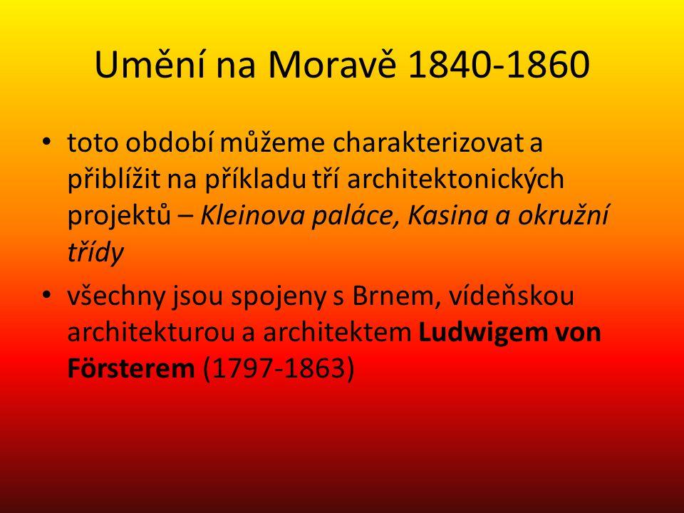 Umění na Moravě 1840-1860 toto období můžeme charakterizovat a přiblížit na příkladu tří architektonických projektů – Kleinova paláce, Kasina a okružní třídy všechny jsou spojeny s Brnem, vídeňskou architekturou a architektem Ludwigem von Försterem (1797-1863)
