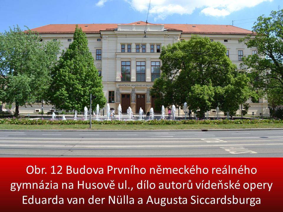 Obr. 12 Budova Prvního německého reálného gymnázia na Husově ul., dílo autorů vídeňské opery Eduarda van der Nülla a Augusta Siccardsburga
