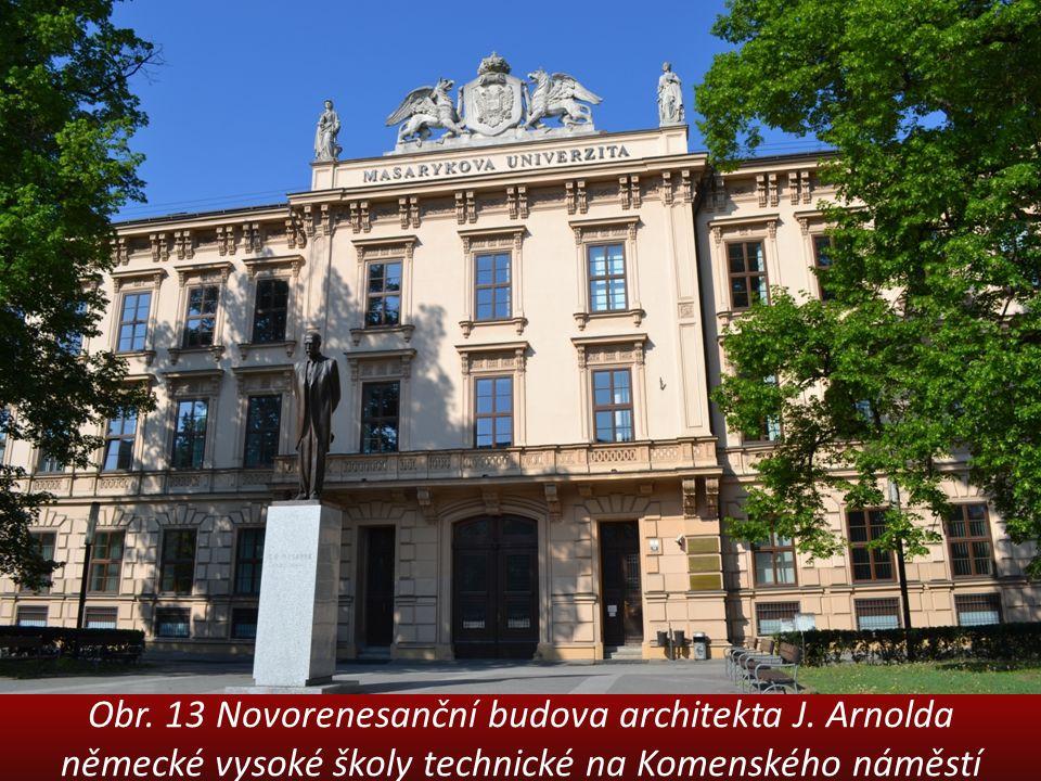 Obr. 13 Novorenesanční budova architekta J. Arnolda německé vysoké školy technické na Komenského náměstí