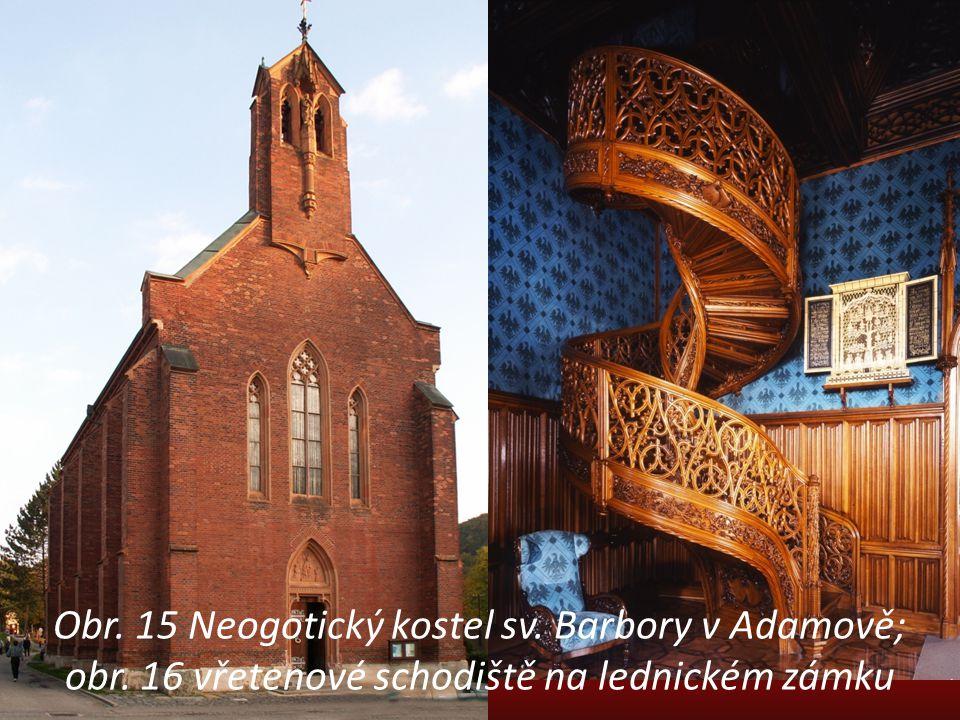 Obr. 15 Neogotický kostel sv. Barbory v Adamově; obr. 16 vřetenové schodiště na lednickém zámku
