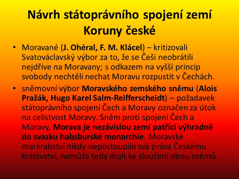 Návrh státoprávního spojení zemí Koruny české Moravané (J. Ohéral, F. M. Klácel) – kritizovali Svatováclavský výbor za to, že se Češi neobrátili nejdř