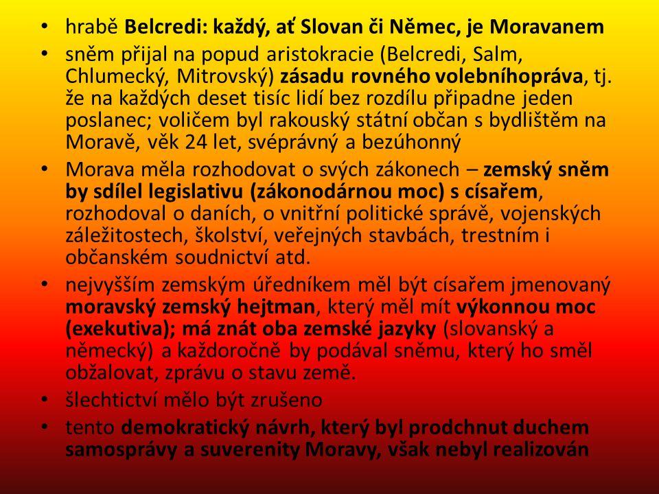 hrabě Belcredi: každý, ať Slovan či Němec, je Moravanem sněm přijal na popud aristokracie (Belcredi, Salm, Chlumecký, Mitrovský) zásadu rovného volebníhopráva, tj.