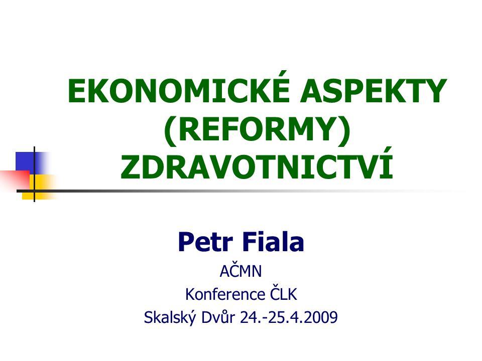 EKONOMICKÉ ASPEKTY (REFORMY) ZDRAVOTNICTVÍ Petr Fiala AČMN Konference ČLK Skalský Dvůr 24.-25.4.2009