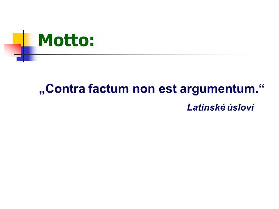 """Motto: """"Contra factum non est argumentum. Latinské úsloví"""