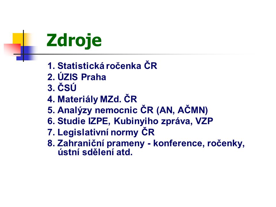 Zdroje 1. Statistická ročenka ČR 2. ÚZIS Praha 3.