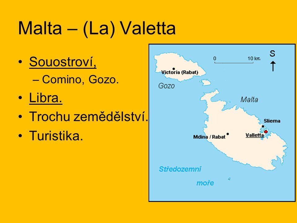 Malta – (La) Valetta Souostroví, –Comino, Gozo. Libra. Trochu zemědělství. Turistika.