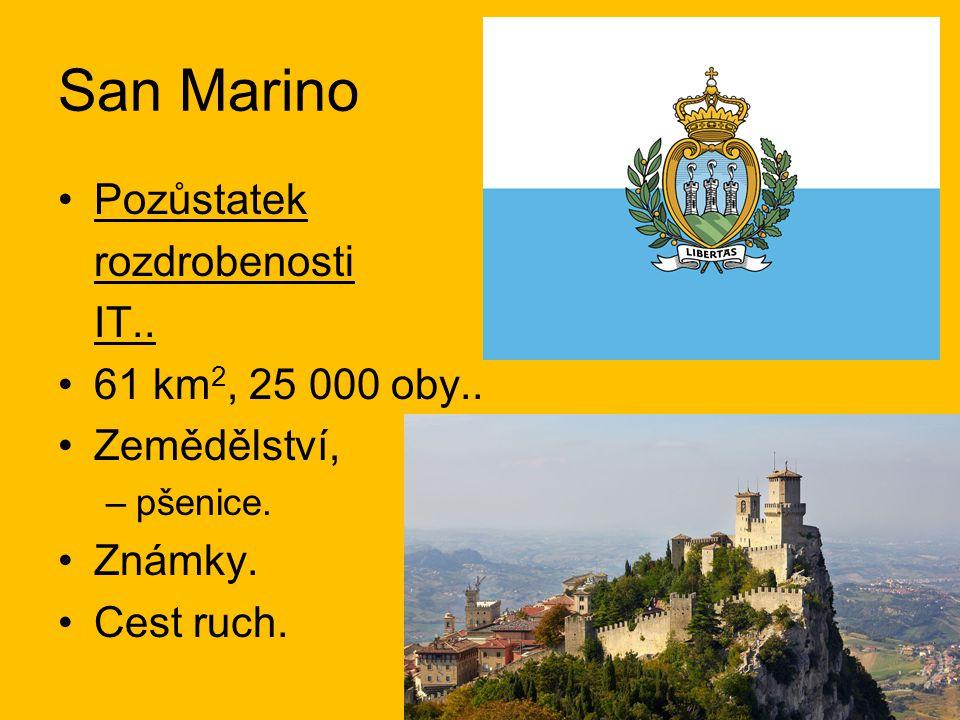 San Marino Pozůstatek rozdrobenosti IT.. 61 km 2, 25 000 oby.. Zemědělství, –pšenice. Známky. Cest ruch.