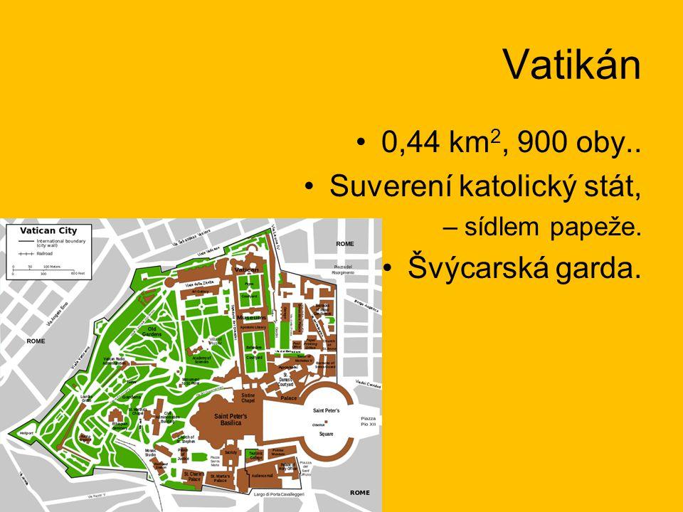 Vatikán 0,44 km 2, 900 oby.. Suverení katolický stát, –sídlem papeže. Švýcarská garda.