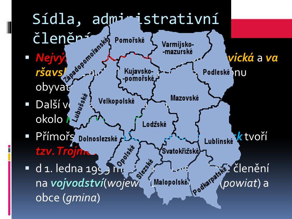 Sídla, administrativní členění  Nejvýznamnější aglomeracekatovickáva ršavská  Nejvýznamnější aglomerace jsou katovická a va ršavská, z nichž každá má přes 2,5 miliónu obyvatel Krakova a Lodže  Další větší aglomerace vznikly okolo Krakova a Lodže Gdyně, Sopot a Gdaňsk tzv.