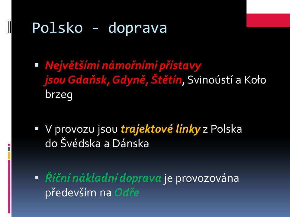 Polsko - doprava  Největšími námořními přístavy jsou Gdaňsk, Gdyně, Štětín, Svinoústí a Koło brzeg  V provozu jsou trajektové linky z Polska do Švédska a Dánska  Říční nákladní doprava je provozována především na Odře